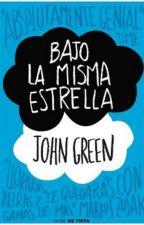 John Green - Bajo La Misma Estrella (TheFaultInOurStars) by Juan-Antonio98