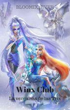 Winx Club - La Venganza De Las Trix by Bloomix4Ever