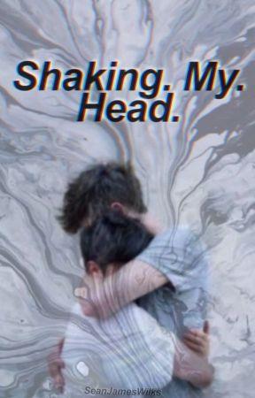 Shaking. My. Head. by SeanJamesWilks