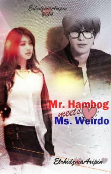 Mr. hambog meets Ms. weirdo