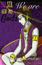 We Are Gods (EriSol) by SenpaiEridan