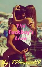 The Fuckboy's Love (COMPLETED) by FPrincess029