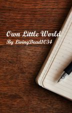 Own Little World (DISCONTINUED) by LivingDead1034