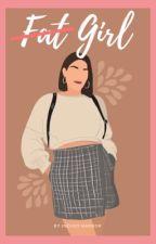 (Fat) girl by geekyIndigo