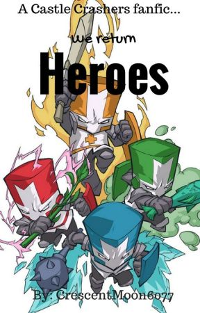 We Return Heroes; A Castle Crashers fanfic by CrescentMoon6077
