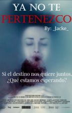 Ya no te pertenezco © |Jason The ToyMaker| ➳Segunda Temporada. by _Jacke_