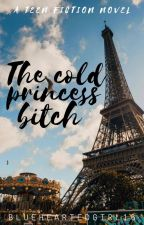 The Cold Princess Bitch by BlueHeartedGirl16