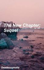 The New Chapter// Sequel [COMPLETED] by deadassomaha