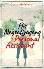 His NPA- Nagtatiyagang Personal Assistant [EDITING] by SarcasticFriend