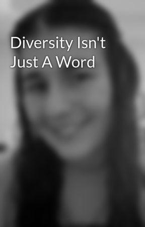 Diversity Isn't Just A Word by selfishdesires
