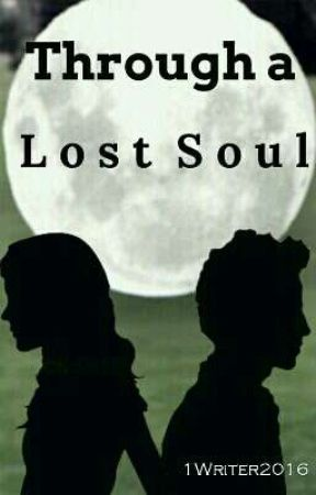 Through A Lost Soul ✔ by 1Writer2016