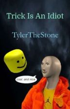Tyler Is An Idiot by TylerTheStone
