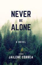 Never Be Alone by Jailene008