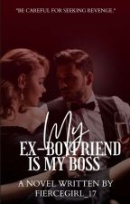 My ex-Boyfriend is My Boss by FierceGirL_17