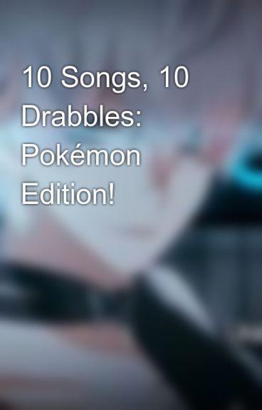 10 Songs, 10 Drabbles: Pokémon Edition! by xoEmmaxo