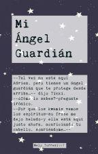Mi Ángel Guardián by Mely_Torres1997