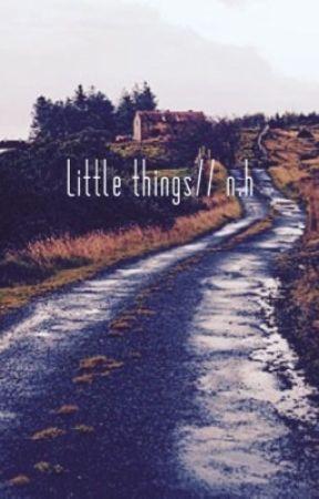 Little things// n.h  by AlexisMarthaSilva