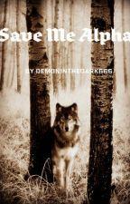 Save Me Alpha by DemonInTheDark666