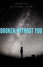 """BROKEN WITHOUT YOU "" by jbloomfield_2326"