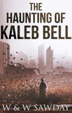 The Haunting of Kaleb Bell by wandwsawday