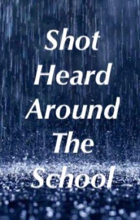 Shot Heard Around The School by grell101