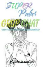 Grup Chat Super Puber by saosmanis