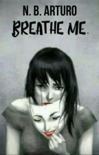Breathe Me by N_B_Arturo
