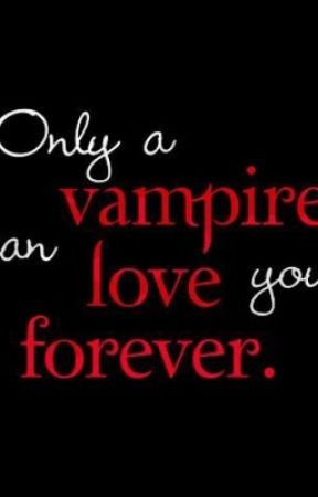 Only A Vamp Can Love you Forever by mynameislolo_247