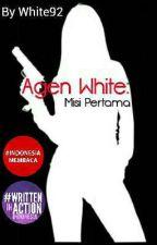 AGEN WHITE: MISI PERTAMA by wh1te92