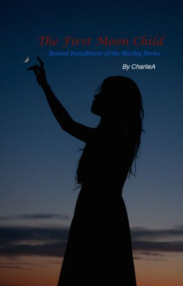 The First Moon Child (Second Installment of the Marley Series) by CharlieA