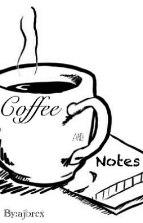 Coffee and Notes (Short Story)  by ajbrcx
