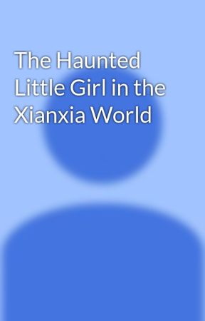 The Haunted Little Girl in the Xianxia World - You can see