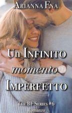 Un infinito momento Imperfetto. #5 BF Series. (PROSSIMAMENTE)  by AriannaE_