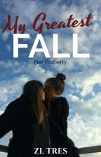 My Greatest Fall (Her Property) by Zean25