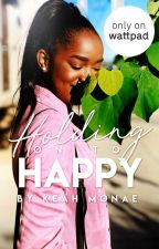 Holding On To Happy | ✔ by KemyLovee