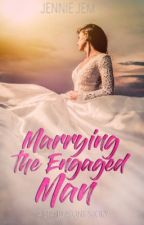 Marrying The Engaged Man {Complete} by pinkyjem_99