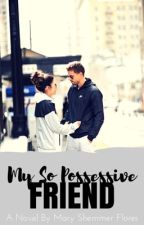 My So Possessive Friend || On-Hold {#Wattys2017} by Fiend_Sam13