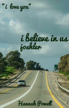i believe in us ; joshler *on hold* by Fetus_Joshua