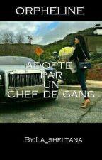 orpheline adopté par un chef de gang by La_sheiitana