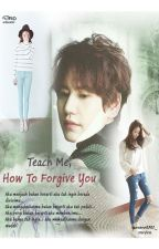 Teach Me, How To Forgive You by pororo0301_