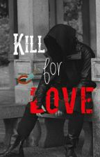 Kill for Love by melcarrie