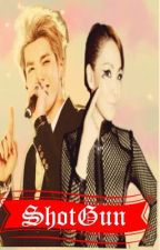 SHOTGUN. 「EXO Fanfic Feat. Big Bang,Infinite,TeenTop,Team A&B and BAP」 by ARMYYY