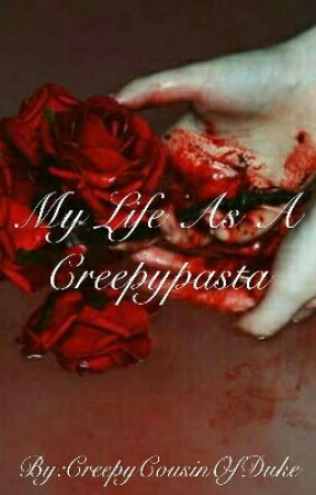 My Life As A Creepypasta by 3bladejade