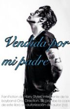 Vendida por mi padre (Harry y tu) by lizbeth1D