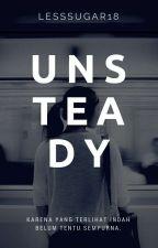 UNSTEADY by LessSugar18