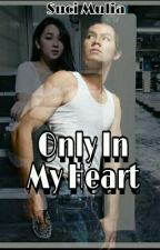 Only In My Heart by s_uci17