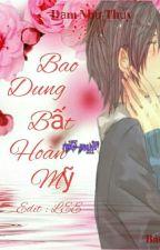BAO DUNG BẤT HOÀN MỸ  by Truyendammy123