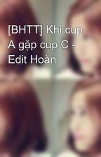 [BHTT] Khi cup A gặp cup C - Edit Hoàn by beta94