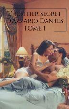 L'Héritier secret D'azzario Dantes Tome 1 ( Saga des frères Dantes ) by Lamiss141