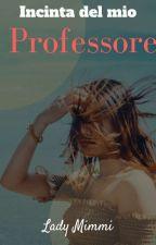 incinta del mio professore (in Revisione) by Lady_Mimmi